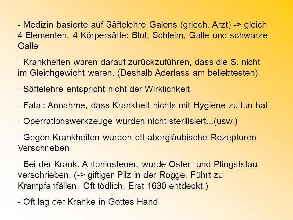 - Medizin basierte auf Säftelehre Galens (griech