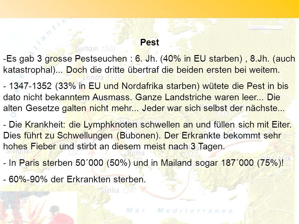 Pest Es gab 3 grosse Pestseuchen : 6. Jh. (40% in EU starben) , 8.Jh. (auch katastrophal)... Doch die dritte übertraf die beiden ersten bei weitem.