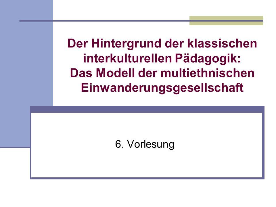 Der Hintergrund der klassischen interkulturellen Pädagogik: Das Modell der multiethnischen Einwanderungsgesellschaft