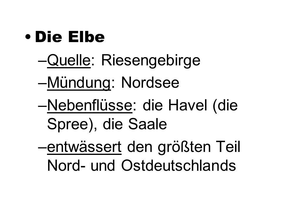 Die Elbe Quelle: Riesengebirge. Mündung: Nordsee. Nebenflüsse: die Havel (die Spree), die Saale.