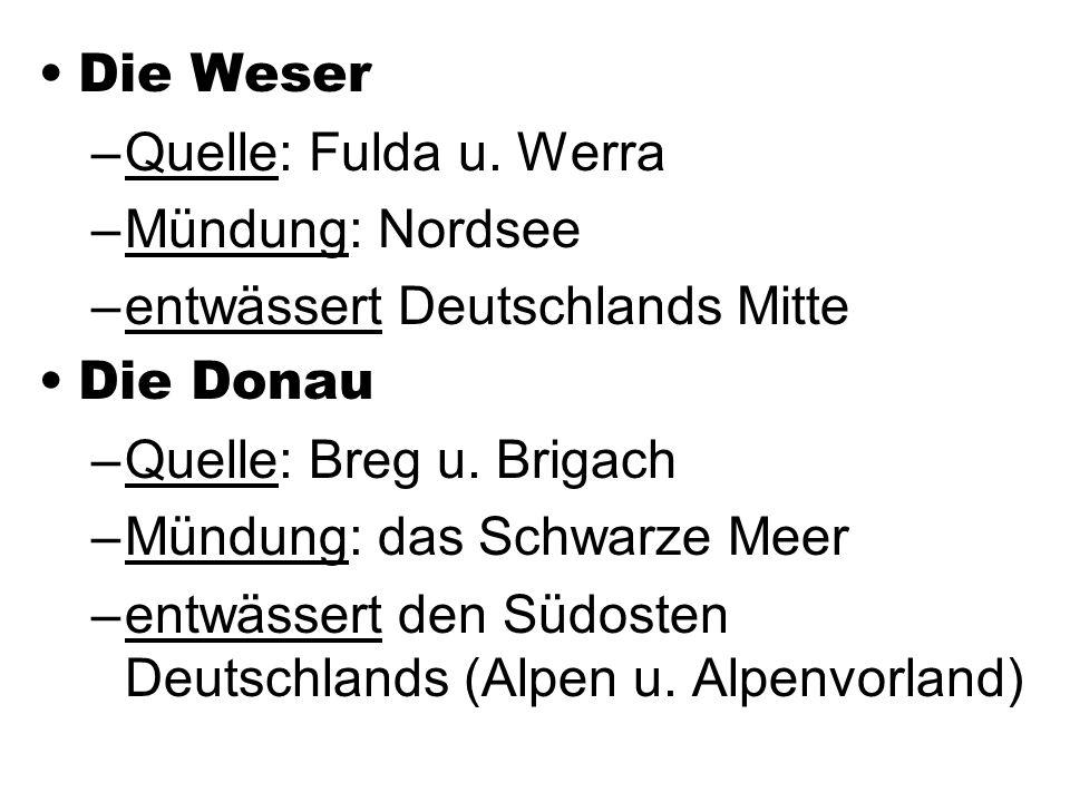 Die Weser Quelle: Fulda u. Werra. Mündung: Nordsee. entwässert Deutschlands Mitte. Die Donau. Quelle: Breg u. Brigach.