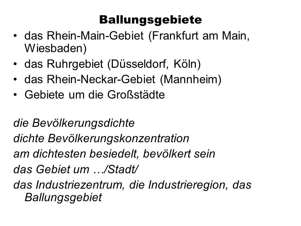 Ballungsgebiete das Rhein-Main-Gebiet (Frankfurt am Main, Wiesbaden) das Ruhrgebiet (Düsseldorf, Köln)