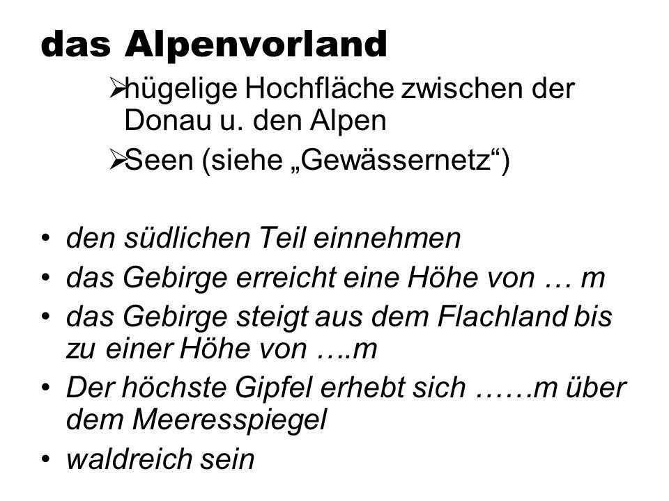 das Alpenvorland hügelige Hochfläche zwischen der Donau u. den Alpen