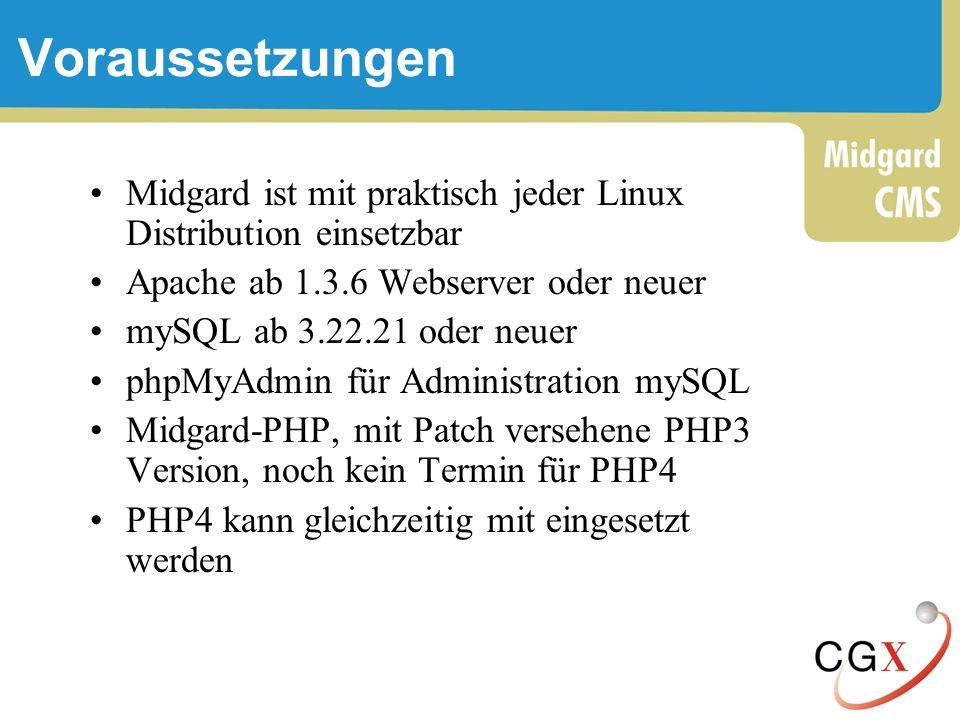 Voraussetzungen Midgard ist mit praktisch jeder Linux Distribution einsetzbar. Apache ab 1.3.6 Webserver oder neuer.
