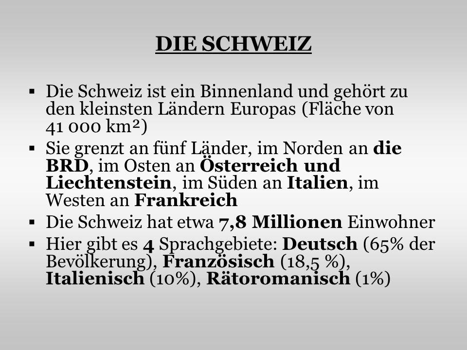 DIE SCHWEIZ Die Schweiz ist ein Binnenland und gehört zu den kleinsten Ländern Europas (Fläche von 41 000 km²)