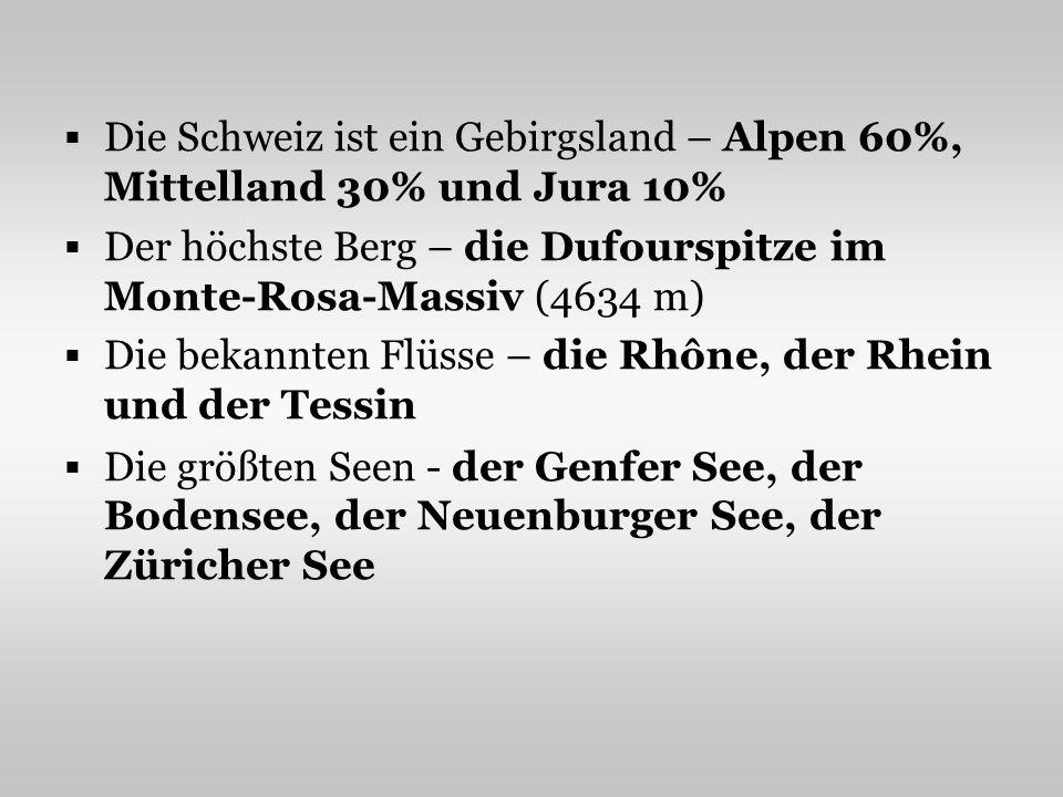 Die Schweiz ist ein Gebirgsland – Alpen 60%, Mittelland 30% und Jura 10%