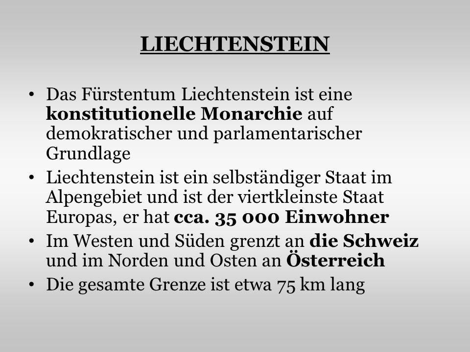 LIECHTENSTEIN Das Fürstentum Liechtenstein ist eine konstitutionelle Monarchie auf demokratischer und parlamentarischer Grundlage.