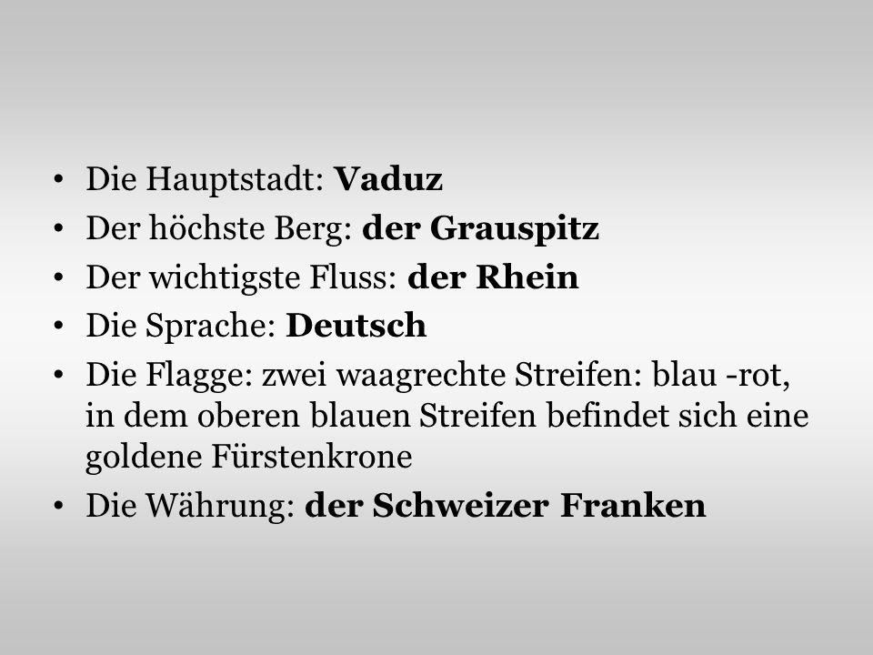 Die Hauptstadt: Vaduz Der höchste Berg: der Grauspitz. Der wichtigste Fluss: der Rhein. Die Sprache: Deutsch.