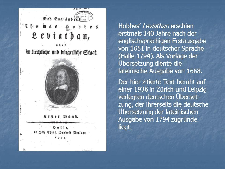 Hobbes' Leviathan erschien erstmals 140 Jahre nach der englischsprachigen Erstausgabe von 1651 in deutscher Sprache (Halle 1794). Als Vorlage der Übersetzung diente die lateinische Ausgabe von 1668.