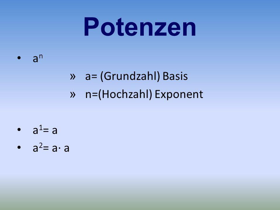 Potenzen an a= (Grundzahl) Basis n=(Hochzahl) Exponent a1= a a2= a· a