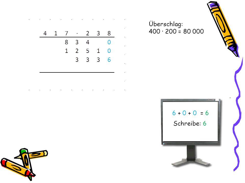 Überschlag: 400 · 200 = 80 000 6 + 0 + 0 = 6 Schreibe: 6