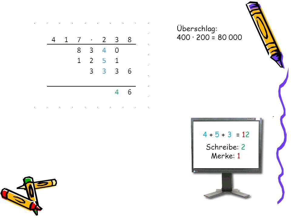 Überschlag: 400 · 200 = 80 000 4 + 5 + 3 = 12 Schreibe: 2 Merke: 1