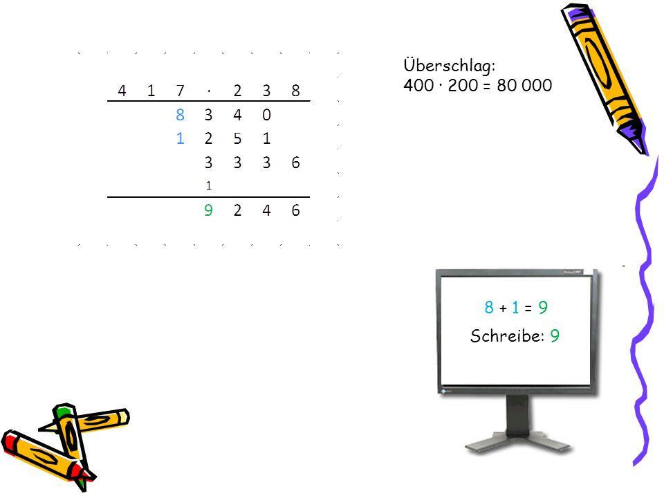 Überschlag: 400 · 200 = 80 000 8 + 1 = 9 Schreibe: 9
