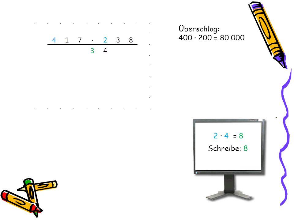 Überschlag: 400 · 200 = 80 000 2 · 4 = 8 Schreibe: 8