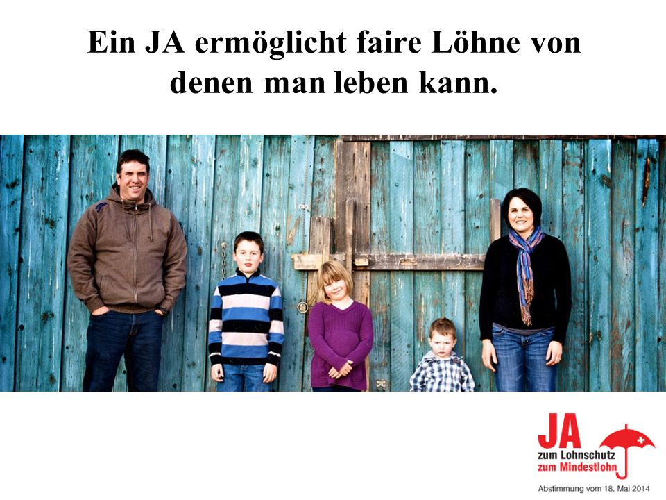 Ein JA ermöglicht faire Löhne von denen man leben kann.