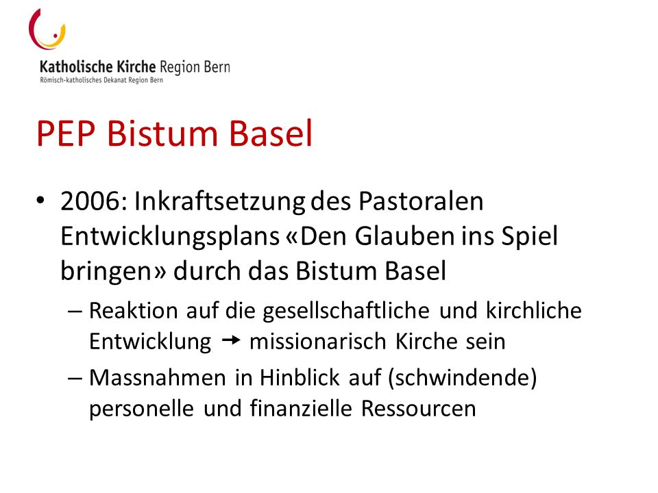 PEP Bistum Basel 2006: Inkraftsetzung des Pastoralen Entwicklungsplans «Den Glauben ins Spiel bringen» durch das Bistum Basel.