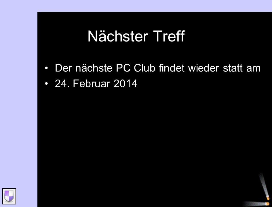Nächster Treff Der nächste PC Club findet wieder statt am