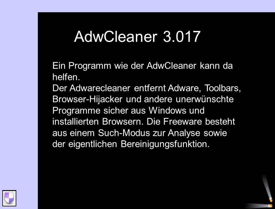 AdwCleaner 3.017 Ein Programm wie der AdwCleaner kann da helfen.