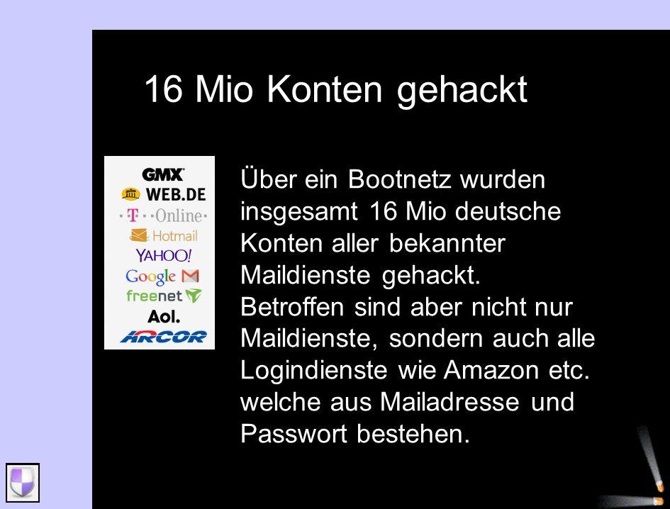 16 Mio Konten gehackt Über ein Bootnetz wurden insgesamt 16 Mio deutsche Konten aller bekannter Maildienste gehackt.