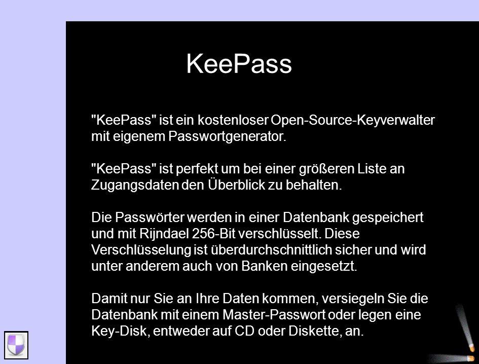 KeePass KeePass ist ein kostenloser Open-Source-Keyverwalter mit eigenem Passwortgenerator.
