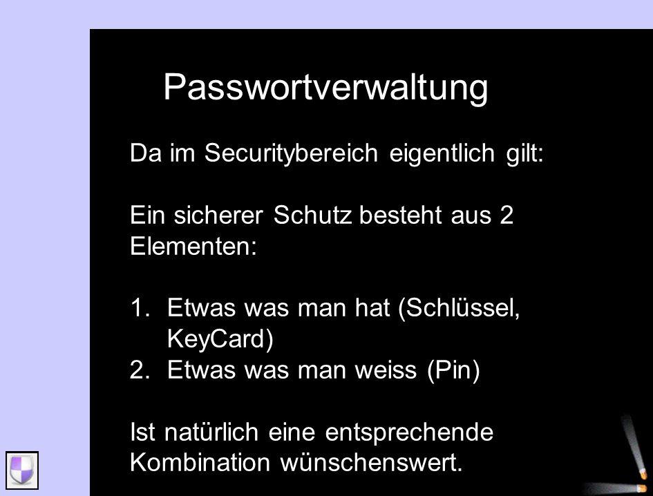 Passwortverwaltung Da im Securitybereich eigentlich gilt: Ein sicherer Schutz besteht aus 2 Elementen: