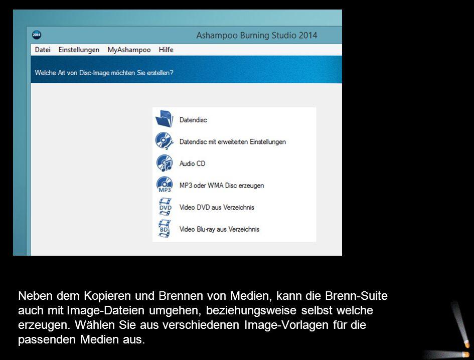 Neben dem Kopieren und Brennen von Medien, kann die Brenn-Suite auch mit Image-Dateien umgehen, beziehungsweise selbst welche erzeugen.