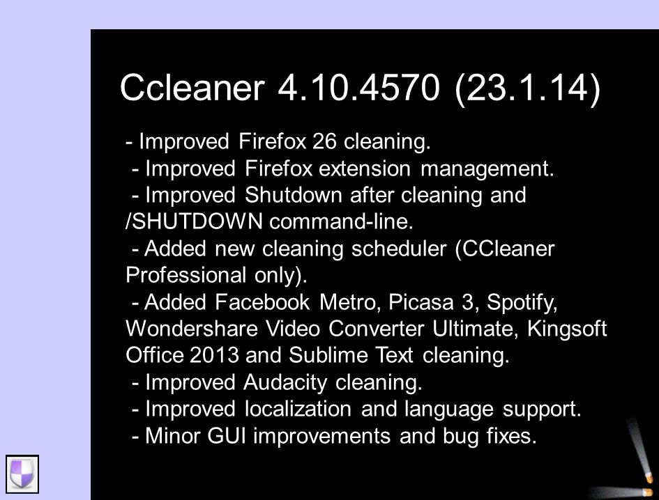 Ccleaner 4.10.4570 (23.1.14) - Improved Firefox 26 cleaning.