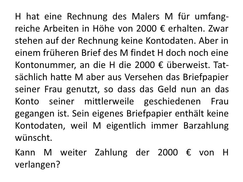 H hat eine Rechnung des Malers M für umfang-reiche Arbeiten in Höhe von 2000 € erhalten.
