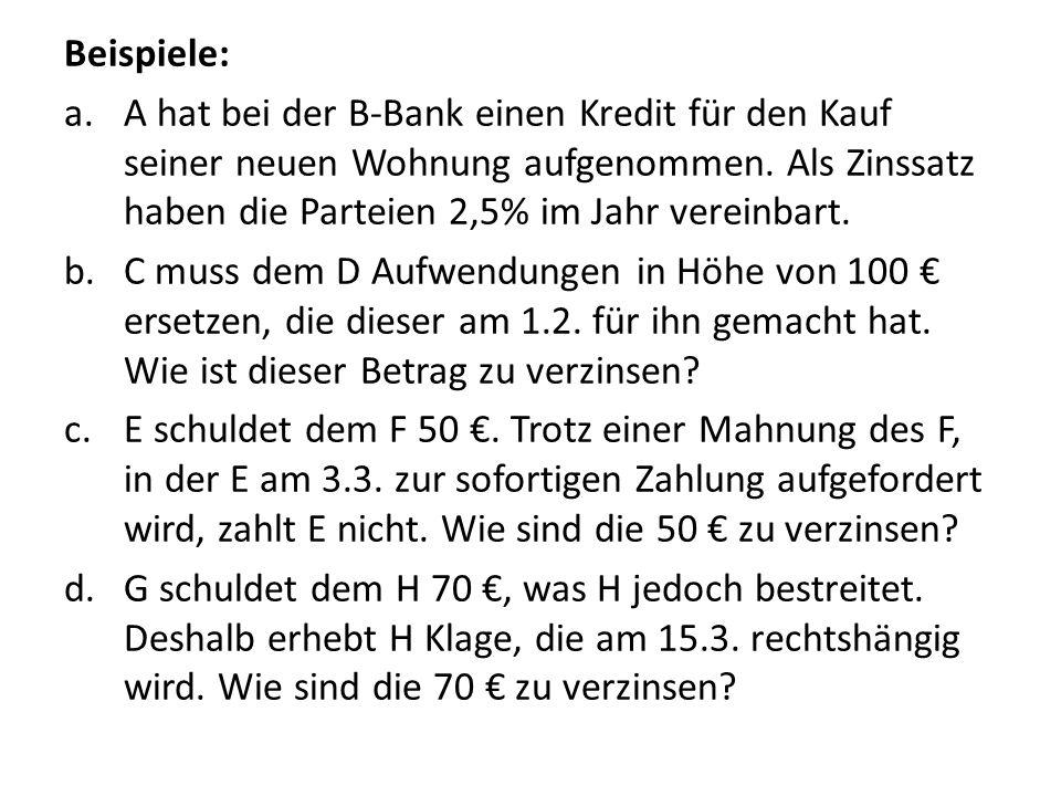 Beispiele: A hat bei der B-Bank einen Kredit für den Kauf seiner neuen Wohnung aufgenommen. Als Zinssatz haben die Parteien 2,5% im Jahr vereinbart.