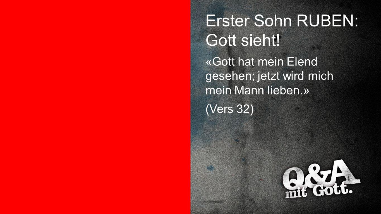 Erster Sohn RUBEN: Gott sieht!