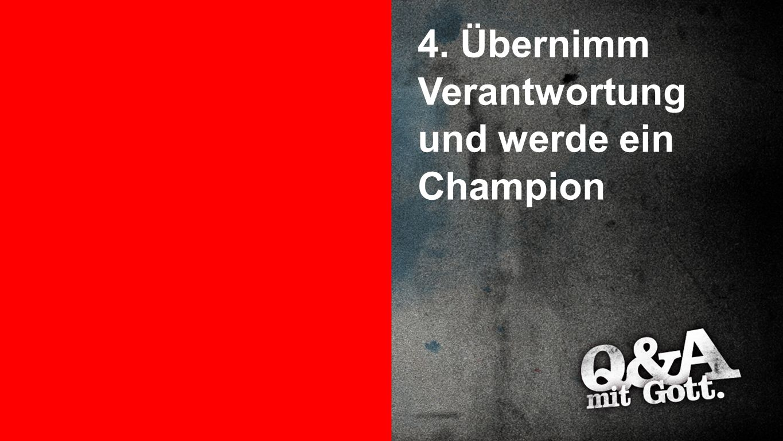4. Übernimm Verantwortung und werde ein Champion