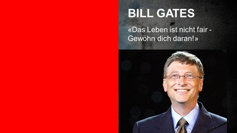 Bill Gates BILL GATES «Das Leben ist nicht fair - Gewöhn dich daran!»