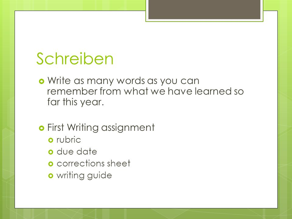 Schreiben Write as many words as you can remember from what we have learned so far this year. First Writing assignment.