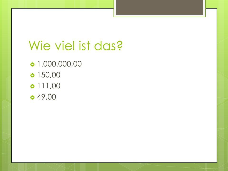 Wie viel ist das 1.000.000,00 150,00 111,00 49,00