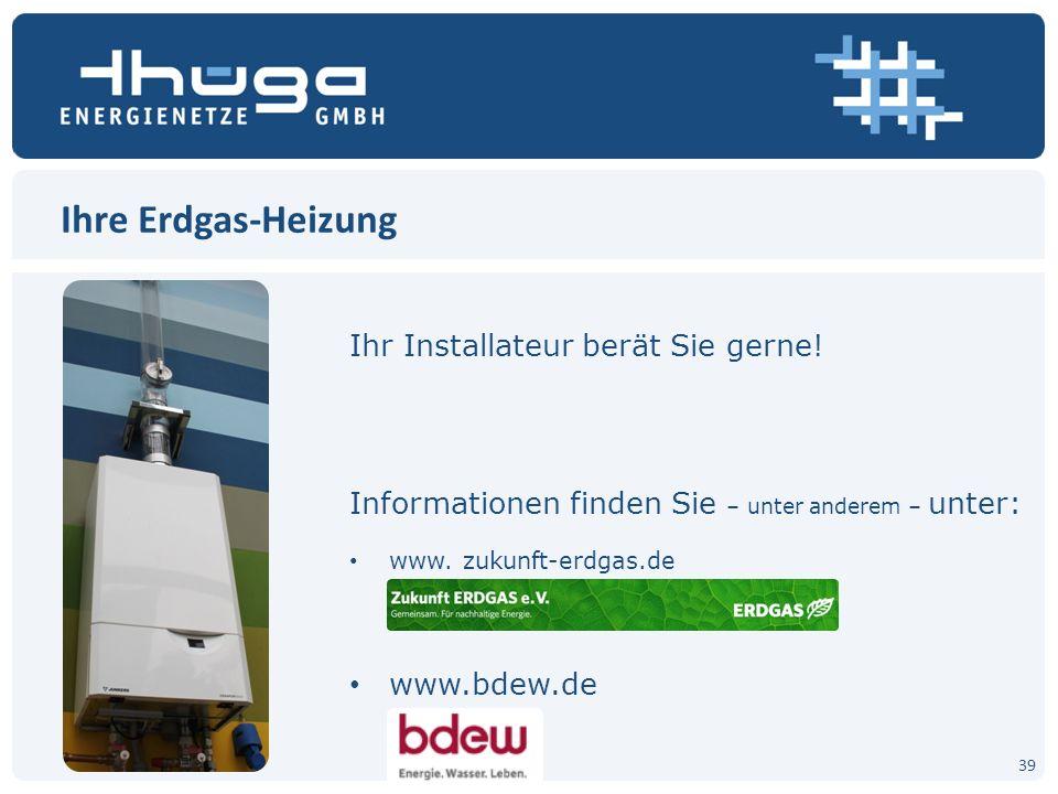 Ihre Erdgas-Heizung Ihr Installateur berät Sie gerne!