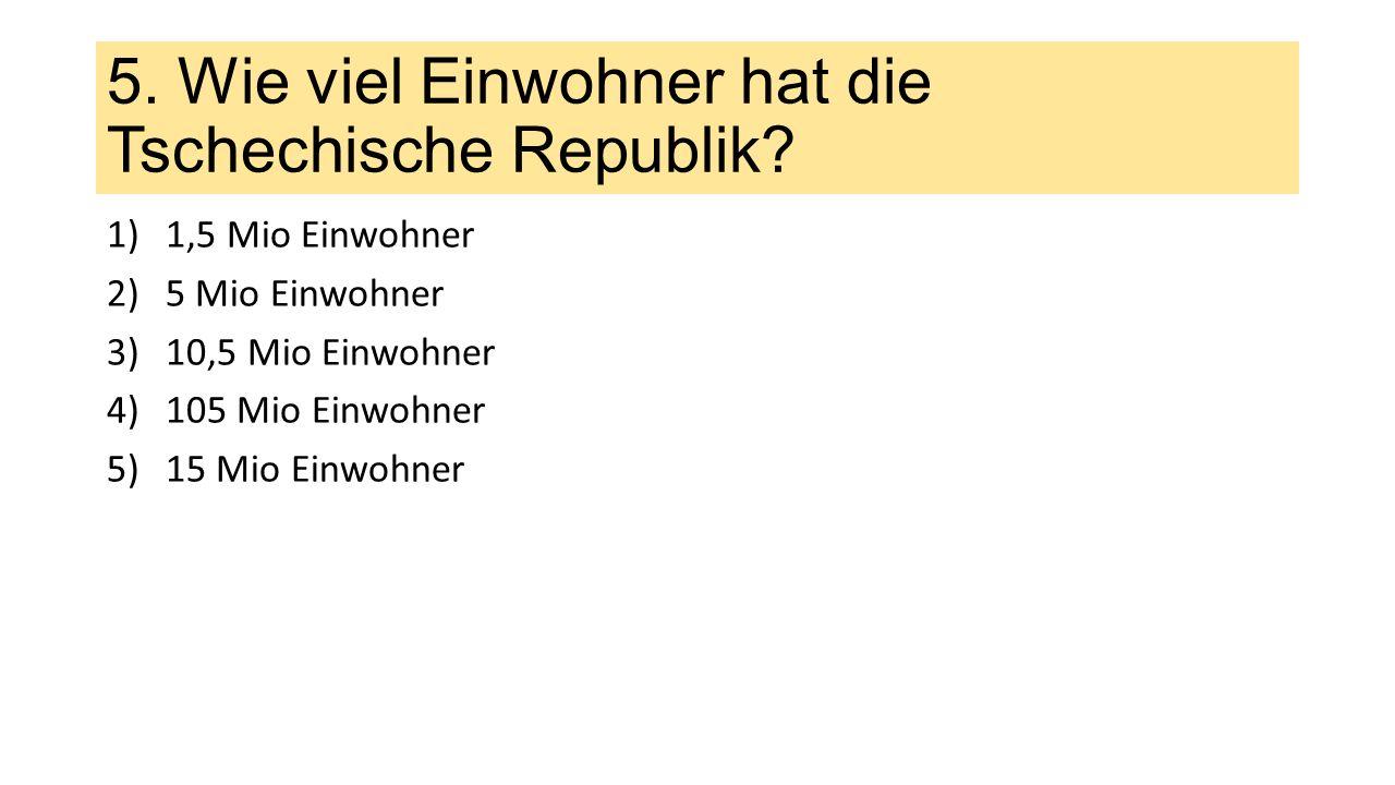 5. Wie viel Einwohner hat die Tschechische Republik