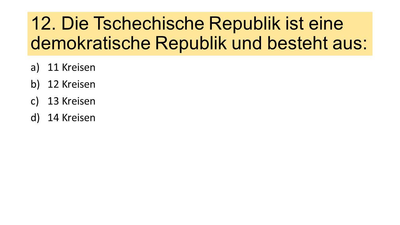 12. Die Tschechische Republik ist eine demokratische Republik und besteht aus: