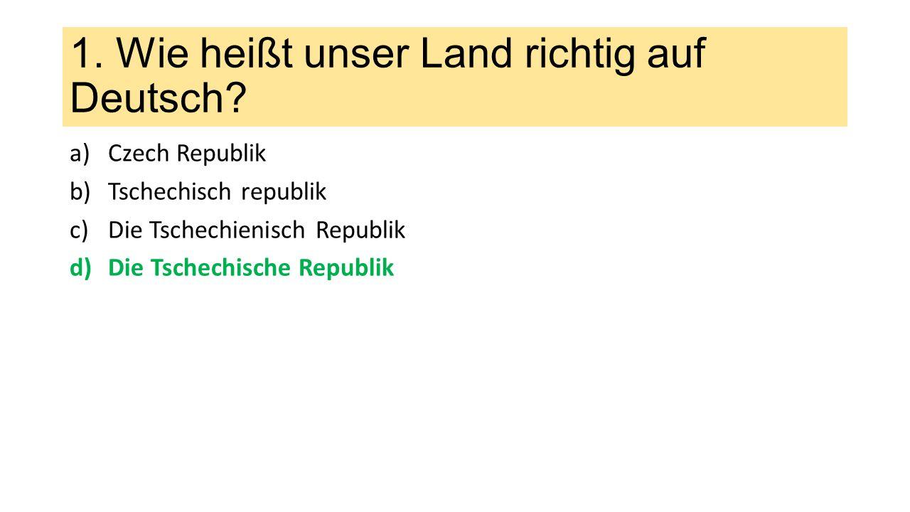 1. Wie heißt unser Land richtig auf Deutsch