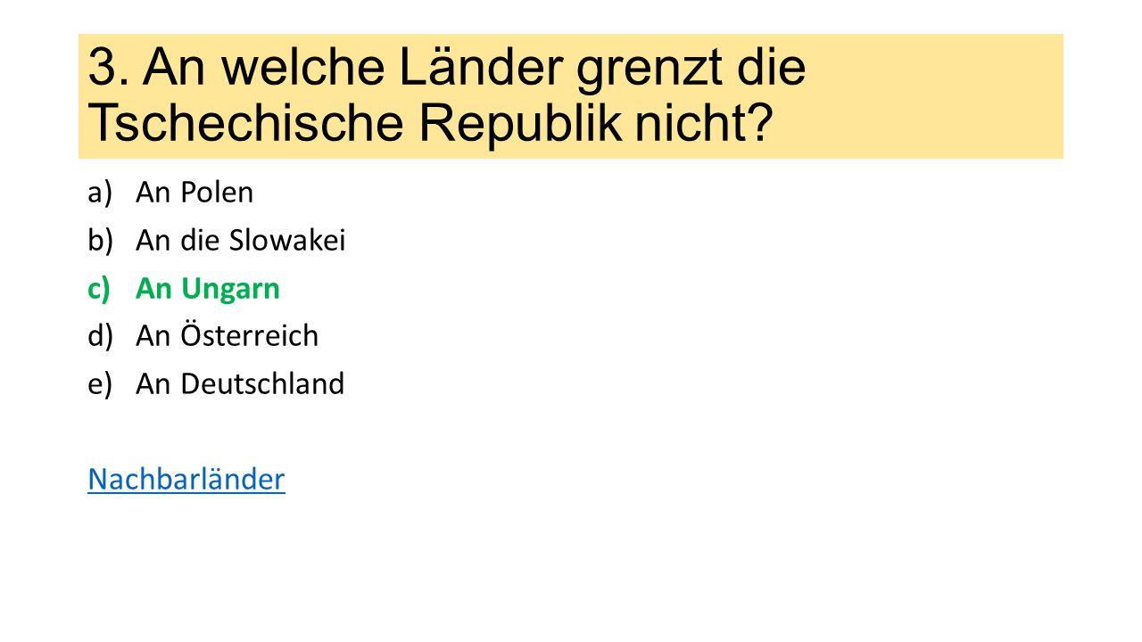 3. An welche Länder grenzt die Tschechische Republik nicht