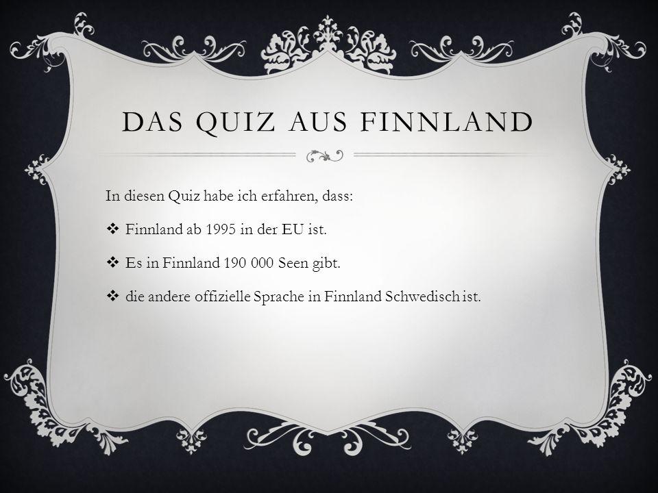 Das Quiz aus Finnland In diesen Quiz habe ich erfahren, dass: