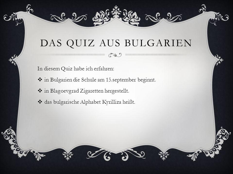 Das Quiz aus Bulgarien In diesem Quiz habe ich erfahren: