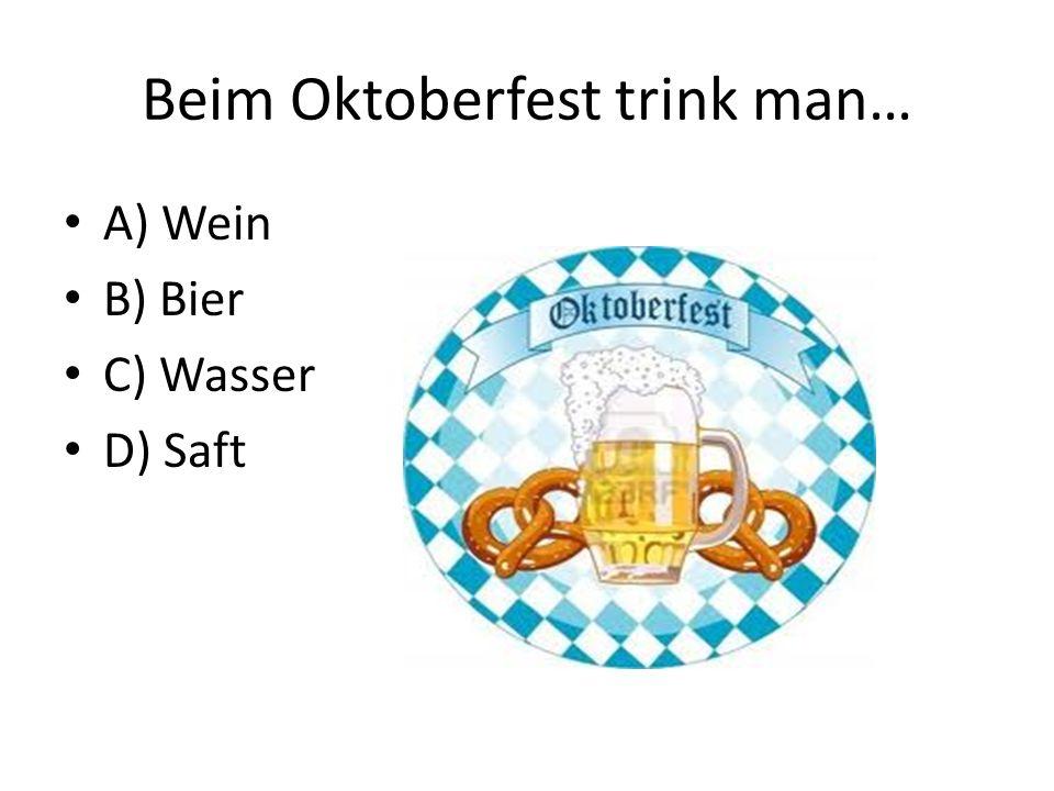 Beim Oktoberfest trink man…