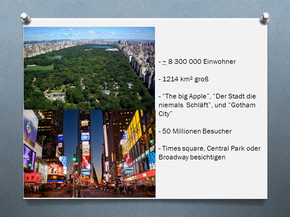 - ~ 8 300 000 Einwohner - 1214 km² groß. - The big Apple , Der Stadt die niemals Schläft , und Gotham City
