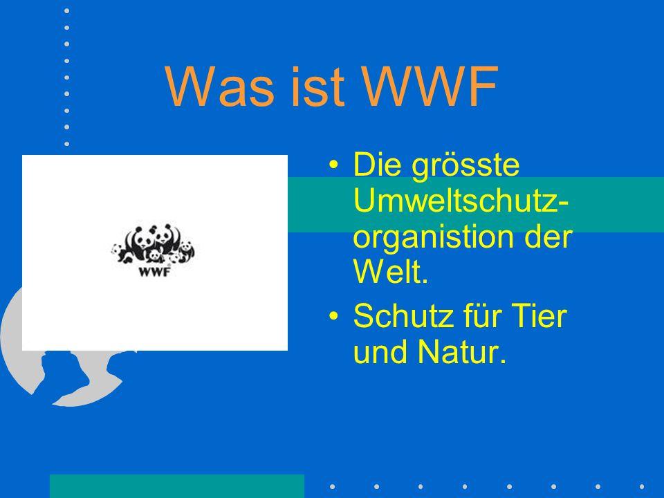 Was ist WWF Die grösste Umweltschutz-organistion der Welt.