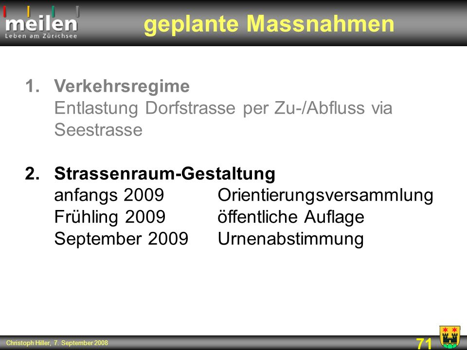 geplante Massnahmen Verkehrsregime Entlastung Dorfstrasse per Zu-/Abfluss via Seestrasse.