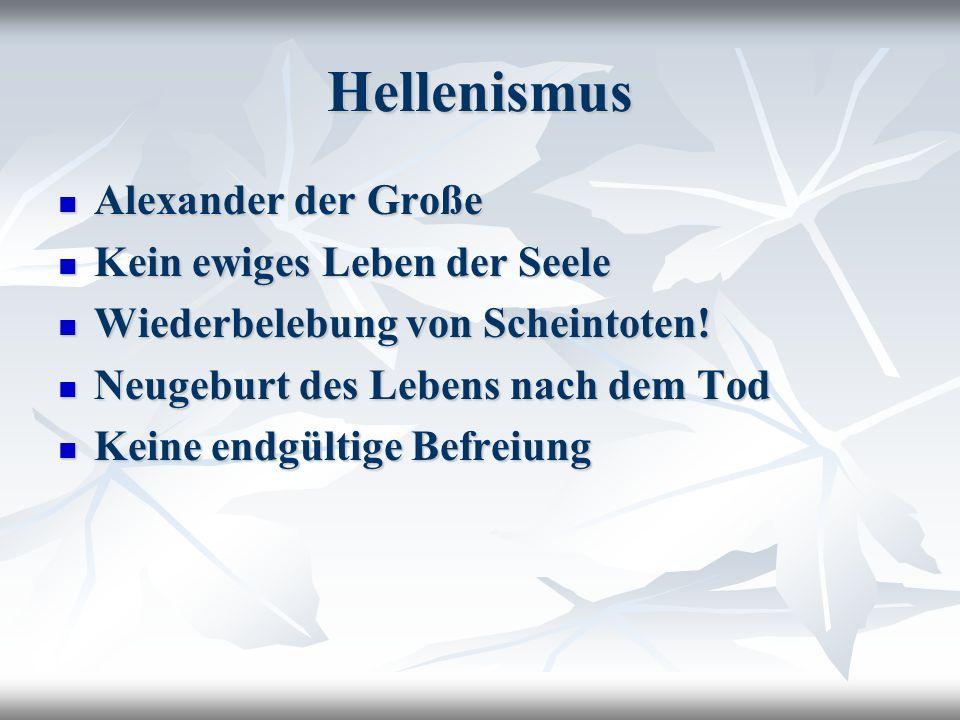 Hellenismus Alexander der Große Kein ewiges Leben der Seele