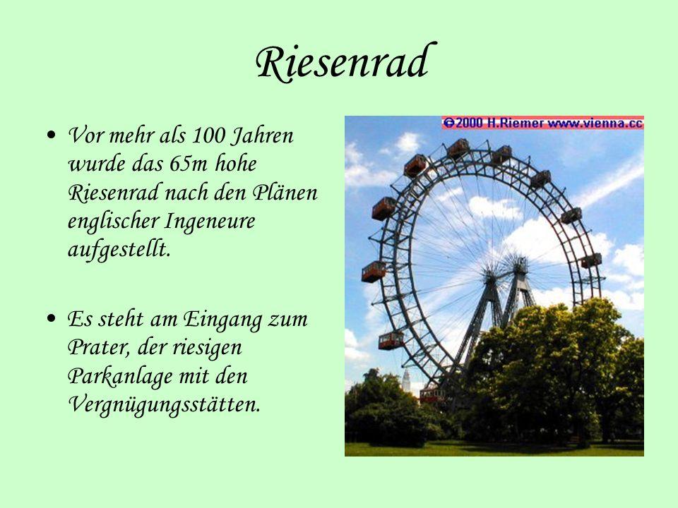 Riesenrad Vor mehr als 100 Jahren wurde das 65m hohe Riesenrad nach den Plänen englischer Ingeneure aufgestellt.