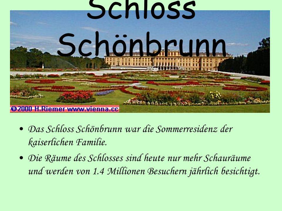 Schloss Schönbrunn Das Schloss Schönbrunn war die Sommerresidenz der kaiserlichen Familie.