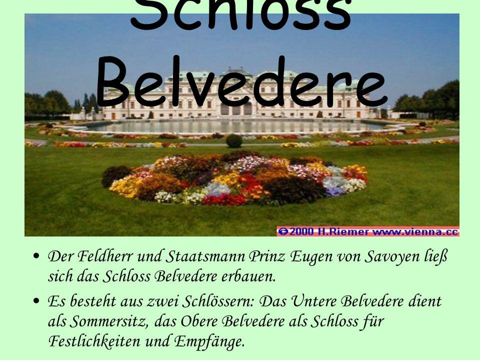 Schloss Belvedere Der Feldherr und Staatsmann Prinz Eugen von Savoyen ließ sich das Schloss Belvedere erbauen.