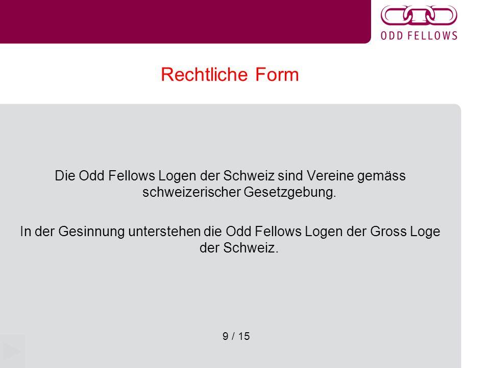 Rechtliche Form Die Odd Fellows Logen der Schweiz sind Vereine gemäss schweizerischer Gesetzgebung.